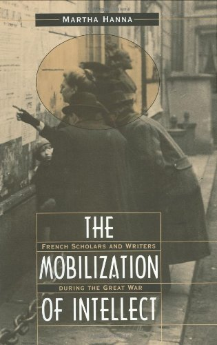 The Mobilization of Intellect: French Scholars and Writers during the Great War
