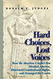 img - for Hard Choices, Lost Voices: How the Abortion Conflict Has Divided America, Distorted Constitutional Rights, and Damaged the Courts book / textbook / text book