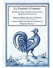 La Varenne's Cookery: The French Cook; The French Pastry Chef; The French Confectioner