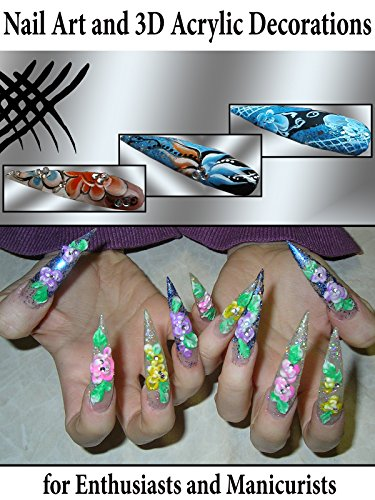 Nail Art and 3D Acrylic Decorations for Enthusiasts and Manicurists by