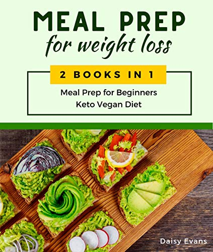 Meal Prep for Weight Loss: 2 Books in 1: Meal Prep for Beginners & Keto Vegan Diet. Lose Weight the Healthy Way with Delicious Low-Carb Recipes and the Secrets of Intermittent Fasting
