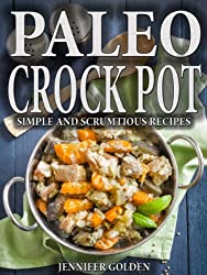 Paleo Crock Pot: Simple and Scrumptious Paleo Slow Cooker Recipes (Gluten Free Cookbooks Book 2) (English Edition)