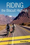 Riding the Biscuit Highway, James Wilson, 1845493060