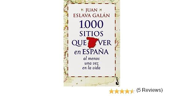 1000 sitios que ver en Espana al menos una vez en la vida Spanish Edition by Juan Eslava Galan 2012 Paperback: Amazon.es: Juan Eslava Galan: Libros