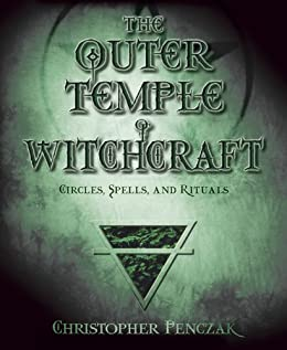 The Outer Temple of Witchcraft: Circles, Spells and Rituals (Penczak Temple Series) by [Penczak, Christopher]