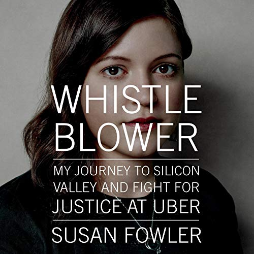 Whistleblower: My Journey to Silicon Valley and Fight for Justice at Uber