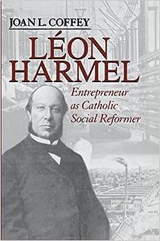 Léon Harmel: Entrepreneur as Catholic Social Reformer (Catholic Social Tradition)