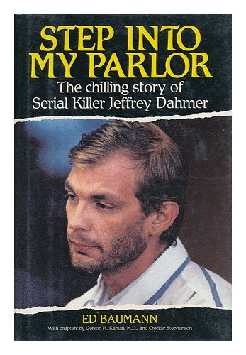 Step into My Parlor: The Chilling Story of Serial Killer Jeffrey Dahmer