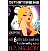 Mallory, H P [ For Whom the Spell Tolls: The Dulcie O'Neil Series ] [ FOR WHOM THE SPELL TOLLS: THE DULCIE O'NEIL SERIES ] Mar - 2013 { Paperback }