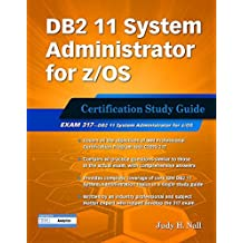 DB2 11 System Administrator for z/OS: Certification Study Guide: Exam 317 (DB2 DBA Certification) by Judy Nall (2016-11-26)