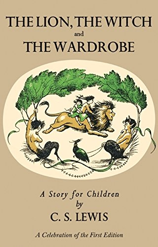 Lion, the Witch and the Wardrobe: A Celebration of the First Edition (Chronicles of Narnia)