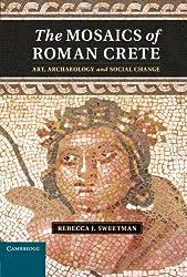 The Mosaics of Roman Crete: Art, Archaeology and Social Change