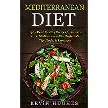 Mediterranean Diet: 250+ Heart Healthy Recipes & Desserts + 100 Mediterranean Diet Beginner's Tips, Tools, & Resources. (Mediterranean Diet Cookbook, Lose Weight, Slow Aging, Fight Disease & Burn Fat