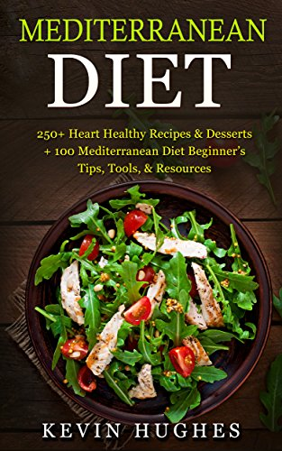 Mediterranean Diet: 250+ Heart Healthy Recipes & Desserts + 100 Mediterranean Diet Beginner's Tips, Tools, & Resources. (Mediterranean Diet Cookbook, Lose Weight, Slow Aging, Fight Disease & Burn Fat ()
