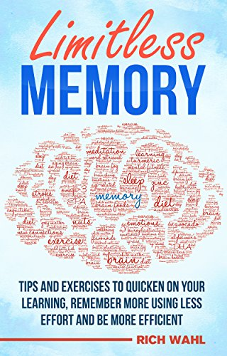 Limitless Memory: Tips and Exercises To Quicken On Your Learning, Remember More Using Less Effort And Be More (Wahl Tip)