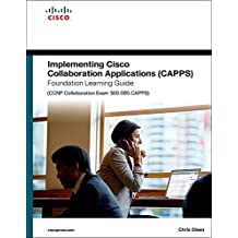 Implementing Cisco Collaboration Applications (CAPPS) Foundation Learning Guide (CCNP Collaboration Exam 300-085 CAPPS): Impl Cisc Coll Appl ePub _1 (Foundation Learning Guides)