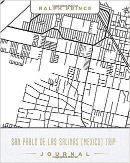 Salinas Mexico Map.San Pablo De Las Salinas Mexico Trip Journal Lined San Pablo De