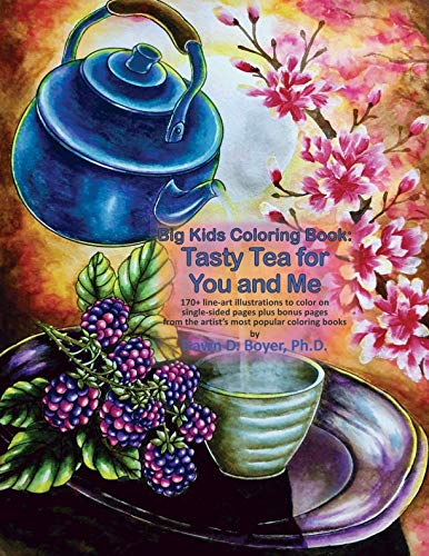 Big Kids Coloring Book: Tasty Tea for You and Me: 170+ line-art illustrations to color on single-sided pages plus bonus pages from the artist's most popular coloring books (Big Kids Coloring Books) by Dawn D. Boyer Ph.D.