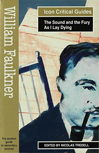 William Faulkner - The Sound and the Fury/As I Lay Dying (Readers' Guides to Essential Criticism)