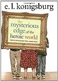 The Mysterious Edge of the Heroic World, E. L. Konigsburg, 1416949720