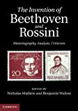 The Invention of Beethoven and Rossini : Historiography, Analysis, Criticism, , 0521768055