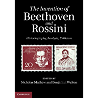 The Invention of Beethoven and Rossini: Historiography, Analysis, Criticism book cover