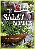 Im Salatparadies: Salate und Kräuter einfach anbauen und genießen