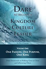 Dare to Become a Kingdom Culture Leader (Volume 1): One Passion, One Purpose, One King: Daily Devotionals on Walking Close to Christ and Influencing Others Paperback