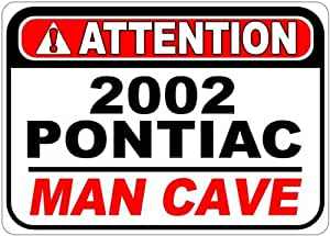 2002 02 PONTIAC GRAND AM Attention Man Cave Aluminum Street Sign - 10 x 14 Inches