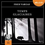 Temps glaciaires (Commissaire Adamsberg 9) | Fred Vargas