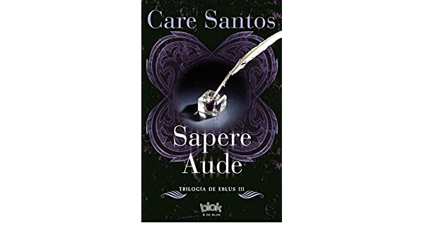 Amazon.com: Sapere Aude / Sapere Audet (Trilogía de Eblus) (Spanish Edition) (9788416075812): Care Santos: Books