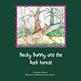 Becky Bunny and the Dark Forest, Barbara Mason and Rebekah Mason - Age 7, 0988652404