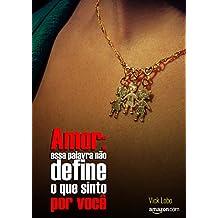 Amor: essa palavra não  define o que sinto por você! (Laços  Invisíveis Livro 3)