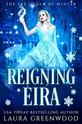 Reigning Eira The Fae Queen Of Winter Laura Greenwood