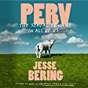 Perv: The Sexual Deviant in All of Us Audiobook by Jesse Bering Narrated by Jesse Bering