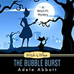 Witch Is When the Bubble Burst: A Witch P.I. Mystery, Book 5 | Adele Abbott