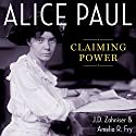 Alice Paul: Claiming Power Audiobook by J.D. Zahniser, Amelia R. Fry Narrated by JD Zahniser