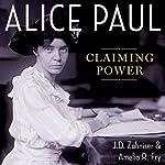 Alice Paul: Claiming Power | J.D. Zahniser,Amelia R. Fry