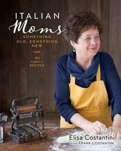 New Cookbook Family (Italian Moms: Something Old, Something New: 150 Family Recipes)
