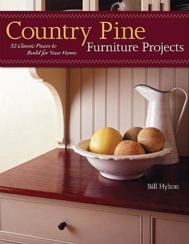 (Country Pine Furniture Projects: 32 Classic Pieces to Build for Your Home (American Woodworker) )