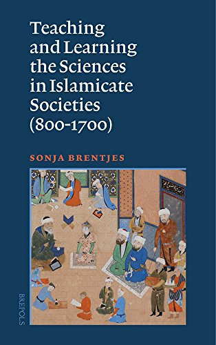 Teaching and Learning the Sciences in Islamicate Societies (800-1700) (Studies on the Faculty of Arts. History and Influence)