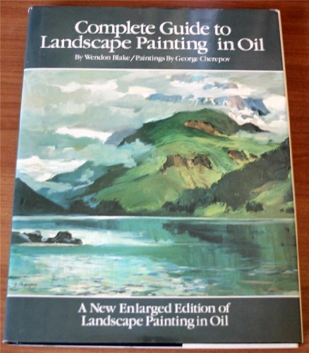 Complete Guide to Landscape Painting in Oil:  A New Enlarged Edition of Landscape Painting in Oil ()