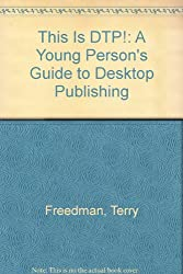 This Is DTP!: A Young Person's Guide to Desktop Publishing