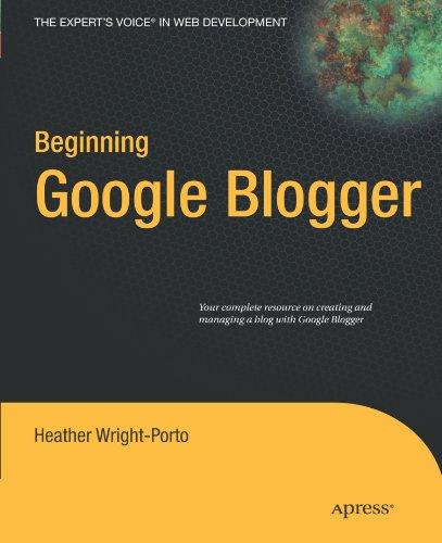 Beginning Google Blogger by Heather Wright-Porto, Apress