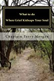 What to Do When Grief Kidnaps Your Soul, Terry Morgan, 1477614869