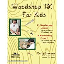 Woodshop 101 For Kids: 21 Woodworking Lessons: Teach the Basics of Woodworking.  14 Woodworking Projects For Parents and Kids To Build Together
