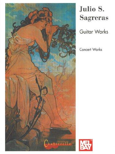 Julio Sagreras, Vol. 4: Concert Works (Guitar Heritage (Mel Bay))