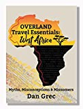 Overland Travel Essentials: West Africa: Myths, Miscon...