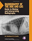 Radiography of the Dog and Cat : Guide to Making and Interpreting Radiographs, Muhlbauer, M. C. and Kneller, S. K., 1118547470