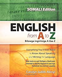Somali Edition - English From A To Z: Everything You'Ll Ever Need To Know About Speaking And Writing The Language (English and Somali Edition)